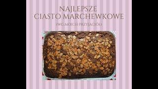Ciasto marchewkowe najlepsze na świecie (wg moich przyjaciół :-))