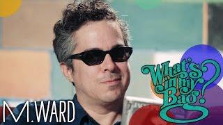 <b>M Ward</b>  Whats In My Bag
