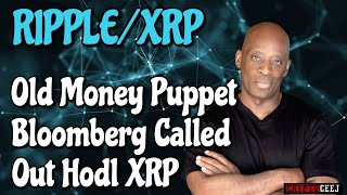 XRP RIPPLE NEWS:Old money puppet Bloomberg called out hodl XRP