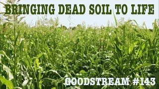 Bringing Dead Soil to Life Goodstream #143