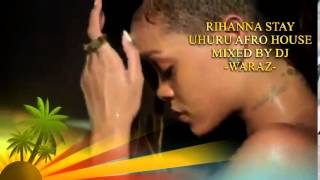 Rihanna Ft  Mikky Ekko   Stay Uhuru Mix MIXED BY DJWARAZ