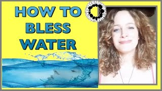 HOW TO BLESS WATER- AN EASY TECHNIQUE TO ENHANCE HEALTH, ABUNDANCE AND WISDOM