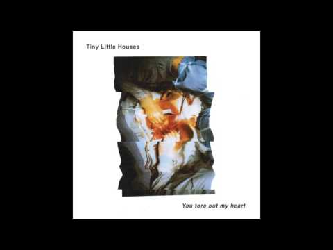Tiny Little Houses - You tore out my heart (official audio)