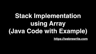 Implement a Stack using Array - Java Code with Explanation