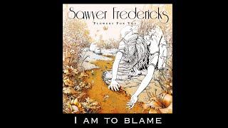 Sawyer Fredericks I Am To Blame