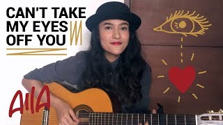 Can't Take My Eyes Off You - Frankie Valli (Cover By Aila)