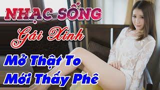 nhac-song-gai-dep-lk-nhac-song-tru-tinh-remix-mo-that-to-moi-thay-phe