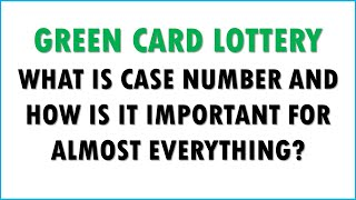 GREEN CARD LOTTERY: WHAT IS CASE NUMBER? AND HOW IS IT IMPORTANT FOR ALMOST EVERYTHING AFTER RESULTS