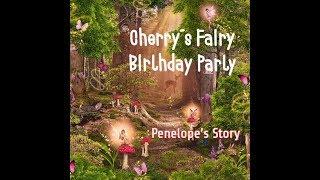 Cherrys Fairy Birthday Party (Penelopes Story) - Childrens Bedtime Story/Meditation