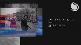 Julian Jordan - Never Tired Of You (Official Audio)