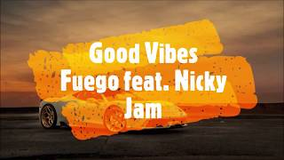 Good Vibes   Fuego, Nicky Jam   English Lyrics   Letra Español