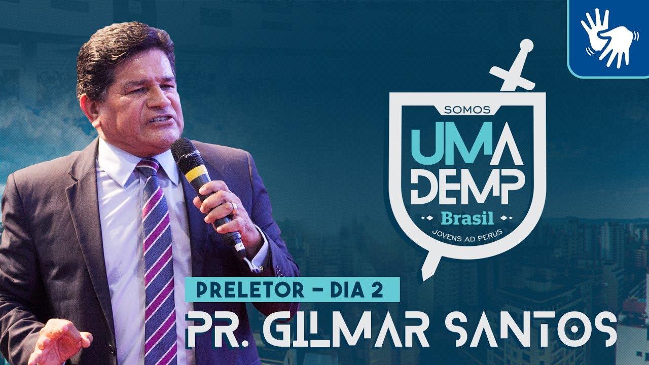 UMADEMP Brasil 2017: Pr. Gilmar Santos – Dia 2