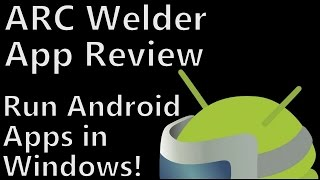 Chrome App Tutorial: ARC Welder - Running Android Apps on Windows PC's