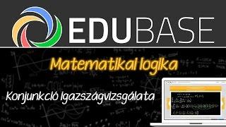Matematikai Logika -  Konjunkció igazságvizsgálata