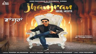 Jhanjran | ( Full HD) | Nikhil Mehta | New Punjabi Songs 2019 | Latest Punjabi Songs 2019