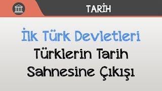 İlk Türk Devletleri - Türklerin Tarih Sahnesine Çıkışı