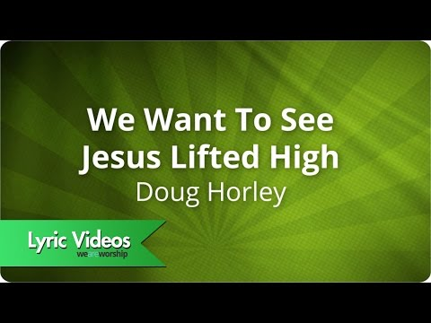 We Want To See Jesus Lifted High - Youtube Lyric Video