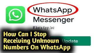 How Can I Stop Receiving Unknown Numbers Message & Video Calls On WhatsApp