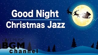 Good Night Christmas Jazz Music - Relaxing Christmas Jazz - Chill Out Jazz Music
