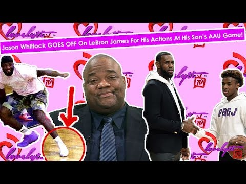Jason Whitlock GOES OFF on Lebron James for his action at Bronny's AAU game~ SIT YO A$$ DOWN!