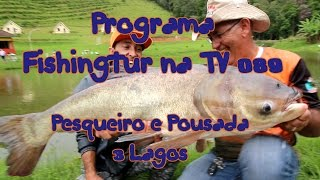 Programa Fishingtur na TV 089 - Pesqueiro 3 Lagos