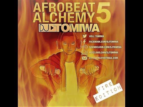 Afrobeat Alchemy 5: Fire Edition (2019 Afrobeats Mix) Mixed by DJ Tomiwa