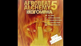 Afrobeat Alchemy 5: Fire Edition (2019 Afrobeats Mix) Mixed by DJ Tomiwa