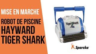 Comment mettre en marche le robot Hayward Tiger Shark ?