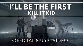 Kill It Kid - I'II Be The First