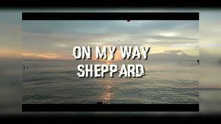 On My Way   SHEPPARD (VIDEO LYRIC)