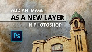 Add a new image as a LAYER in Photoshop