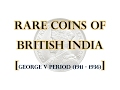 Rare coins of British India with market value - George V emperor period ( 1911 - 1936 )