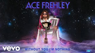 Ace Frehley - Without You I'm Nothing (Official Audio)