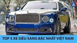 Top 5 XE SIÊU SANG đình đám bậc nhất Việt Nam