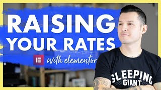 Raising Your Rates & Decreasing Effort with Elementor