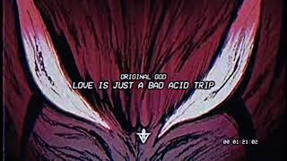 Original God - LOVE IS JUST A BAD ACID TRIP [prod. scvmm]