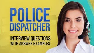 Police Dispatcher Interview Questions with Answer Examples