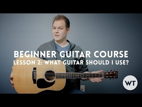 What guitar should I use or buy? Lesson 2 - Beginner Guitar Course