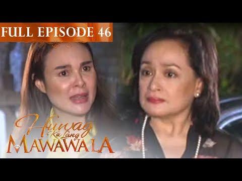 Full Episode 46 | Huwag Ka Lang Mawawala