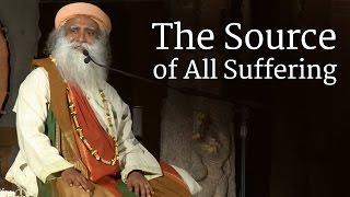 Sadhguru on The Source of All Suffering