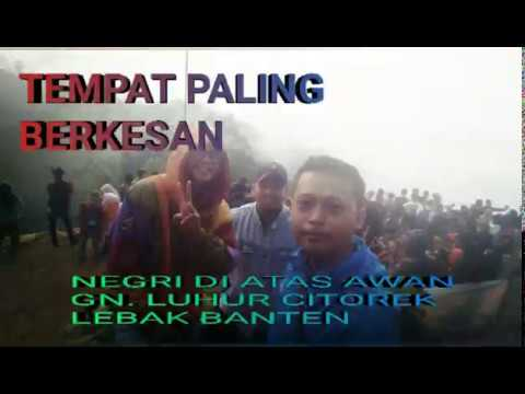 JURNAL #1 TEMPAT PALING BERKESAN / NEGRI DI ATAS AWAN CITOREK LEBAK BANTEN