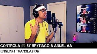 Controla 🎮 By Brytiago & Anuel AA (ENGLISH TRANSLATION)