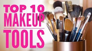 Top 10 Makeup Tools Id Buy FIRST | If I Lost Them All!