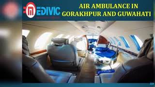 Get Premier and Finest Air Ambulance in Gorakhpur and Guwahati by Medivic