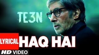HAQ HAI Lyrical Video Song | TE3N | Amitabh   - YouTube