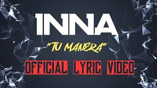 INNA   Tu Manera (Lyrics)