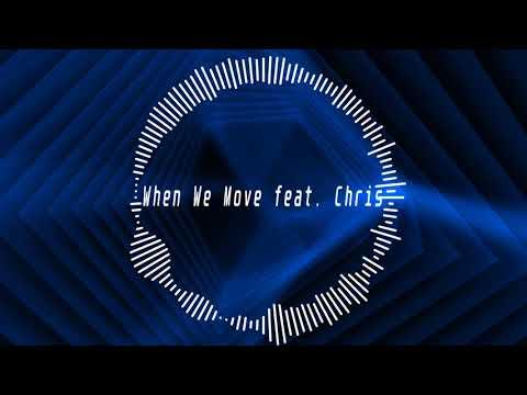 [VOCALOID ORIGINAL] When We Move feat. Chris