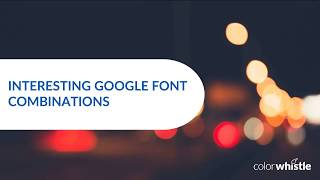 Selecting Best Font Combinations Or Pairings Using Google Fonts