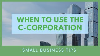 When to Use the C-Corporation
