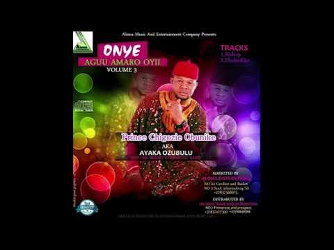 Ayaka Ozubulu - Onye Agu Amaro Oyii Vol 3 [Ebube Dike Special] Igbo Highlife Music